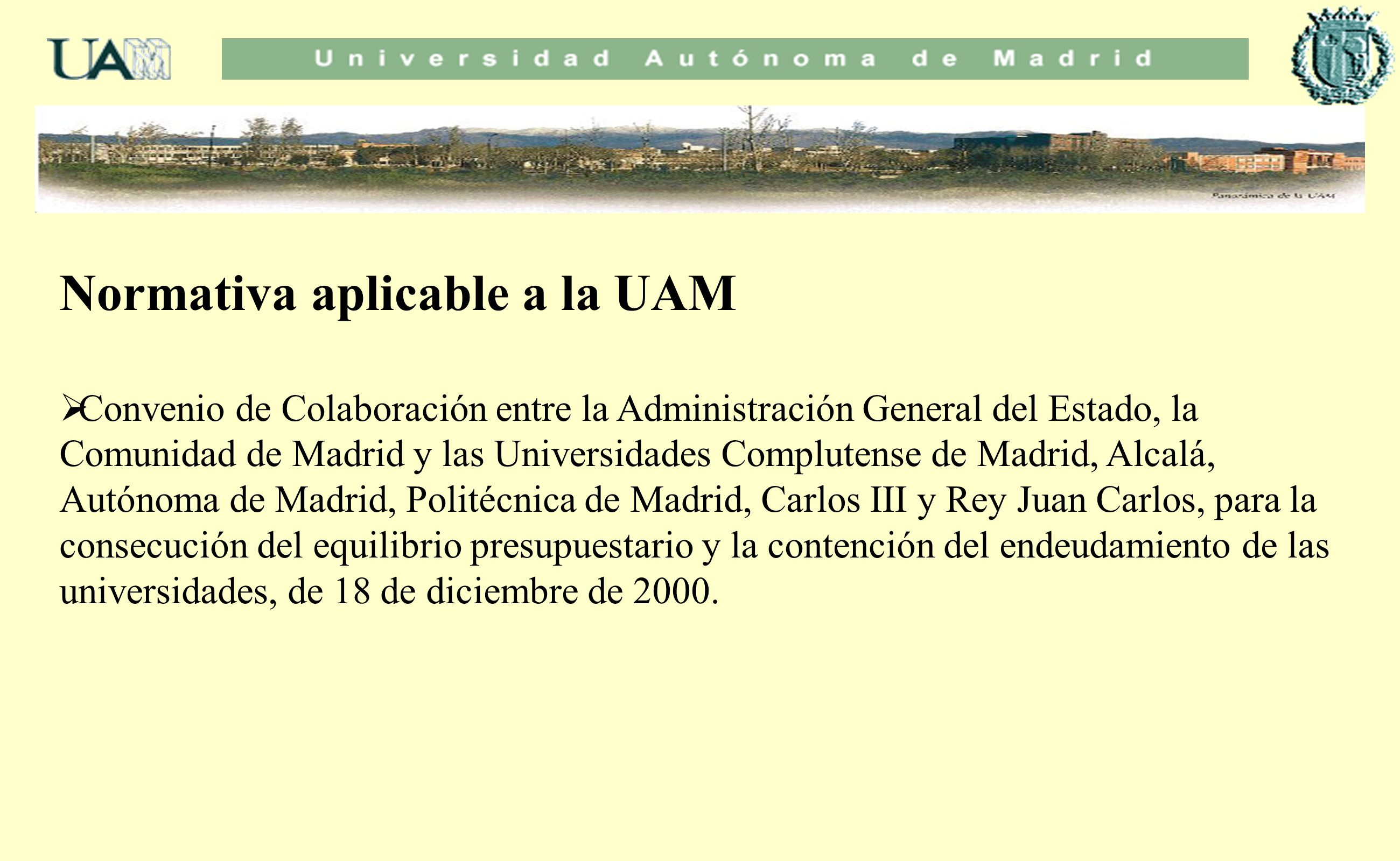 Normativa aplicable a la UAM Convenio de Colaboración entre la Administración General del Estado, la Comunidad de Madrid y las Universidades Compluten