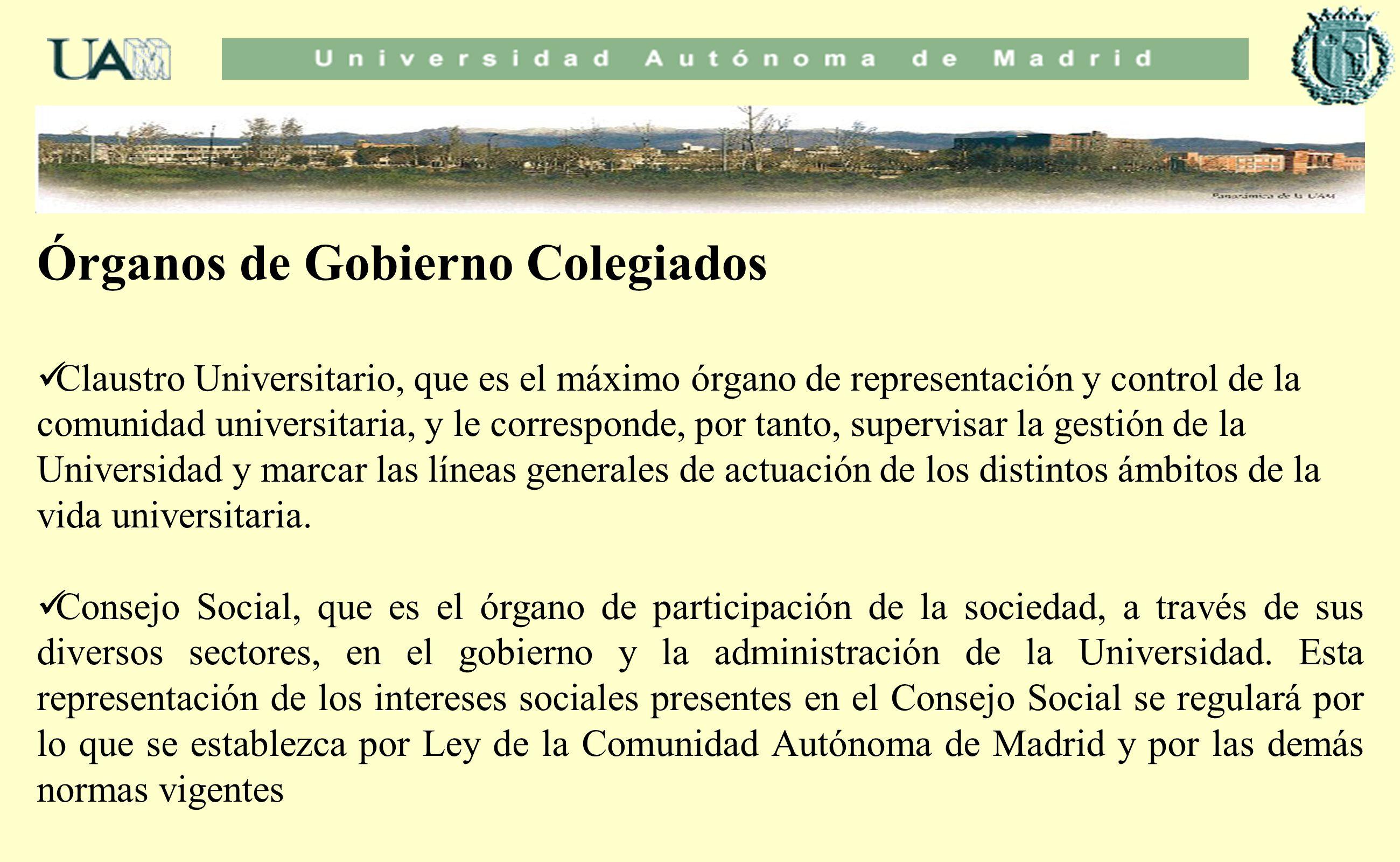 Órganos de Gobierno Colegiados Claustro Universitario, que es el máximo órgano de representación y control de la comunidad universitaria, y le corresp