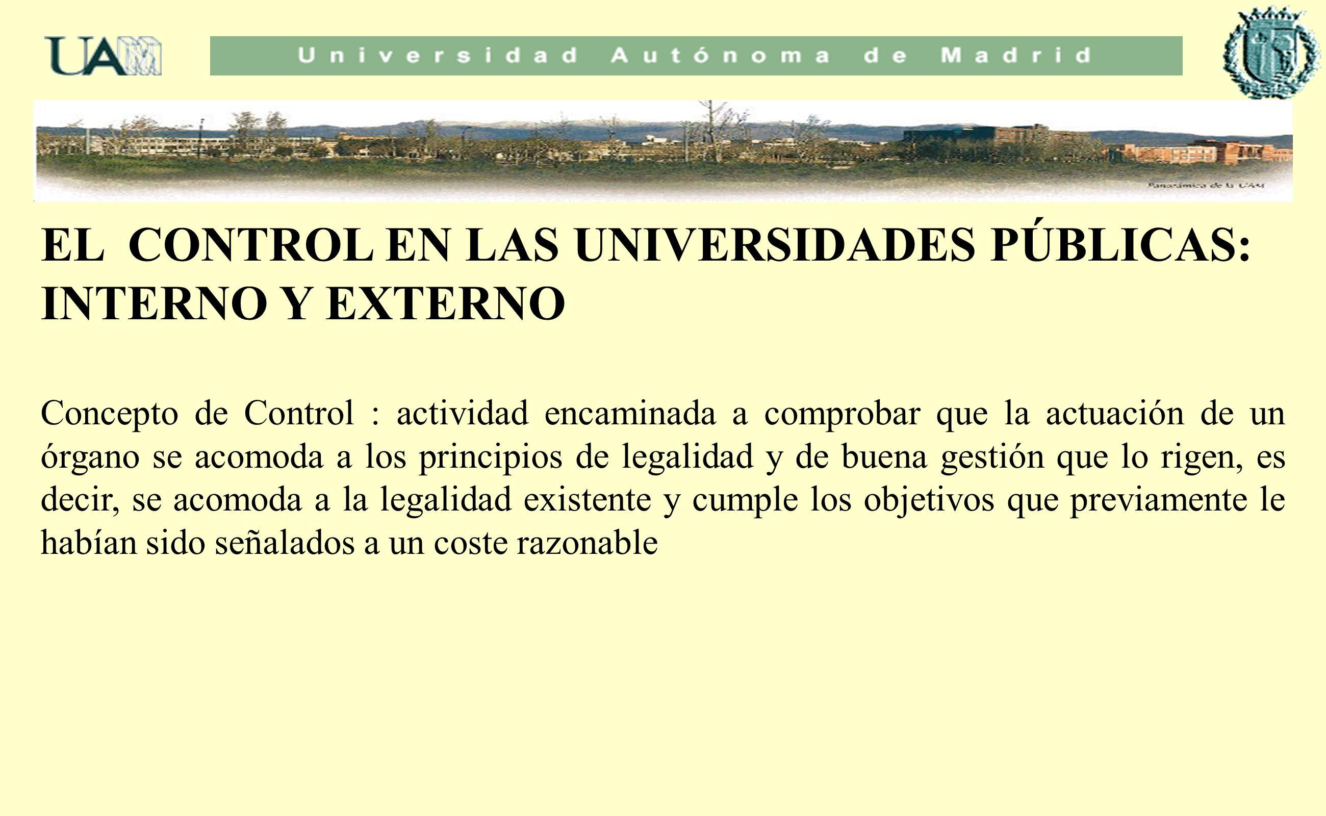 EL CONTROL EN LAS UNIVERSIDADES PÚBLICAS: INTERNO Y EXTERNO Concepto de Control : actividad encaminada a comprobar que la actuación de un órgano se ac