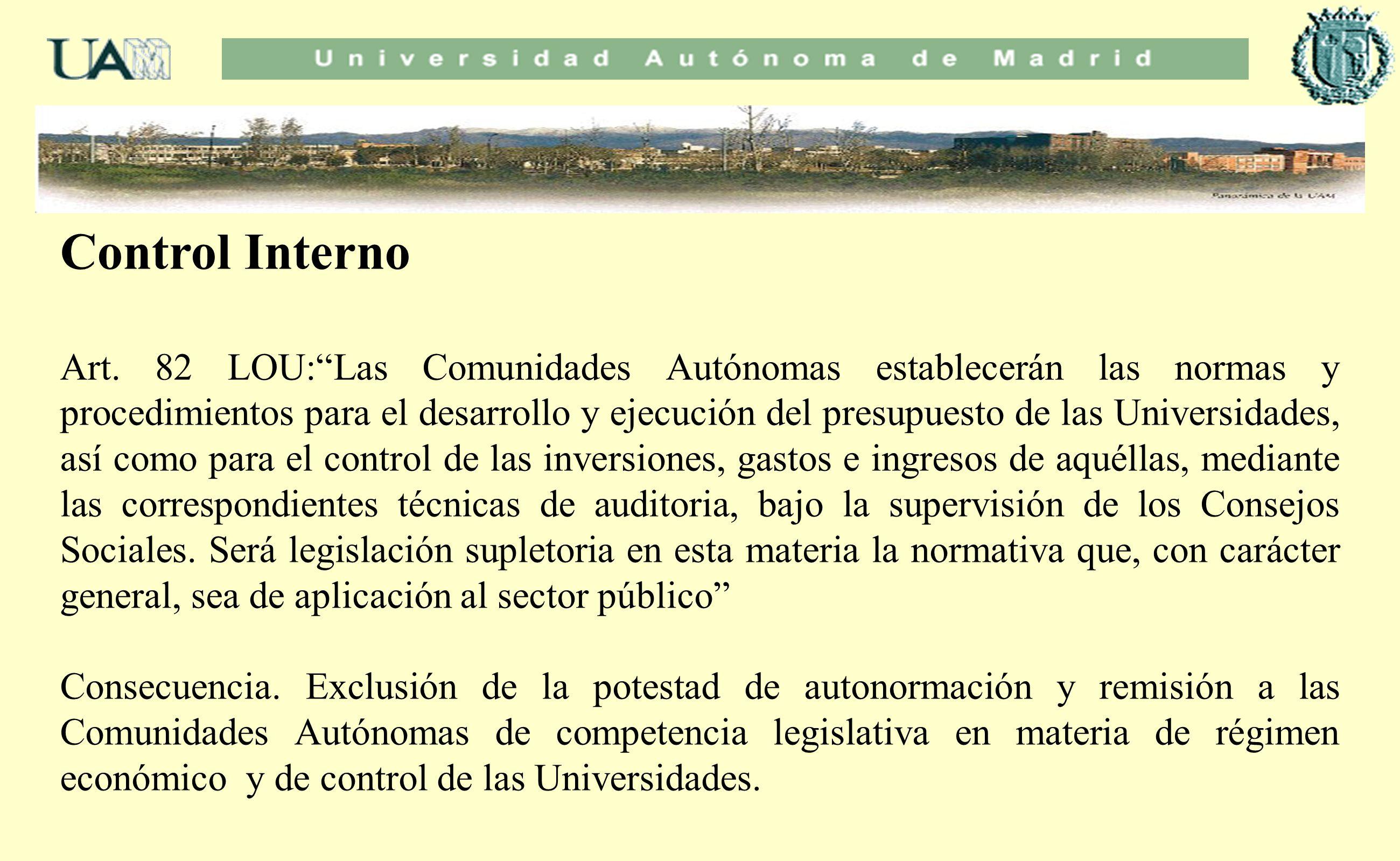Control Interno Art. 82 LOU:Las Comunidades Autónomas establecerán las normas y procedimientos para el desarrollo y ejecución del presupuesto de las U