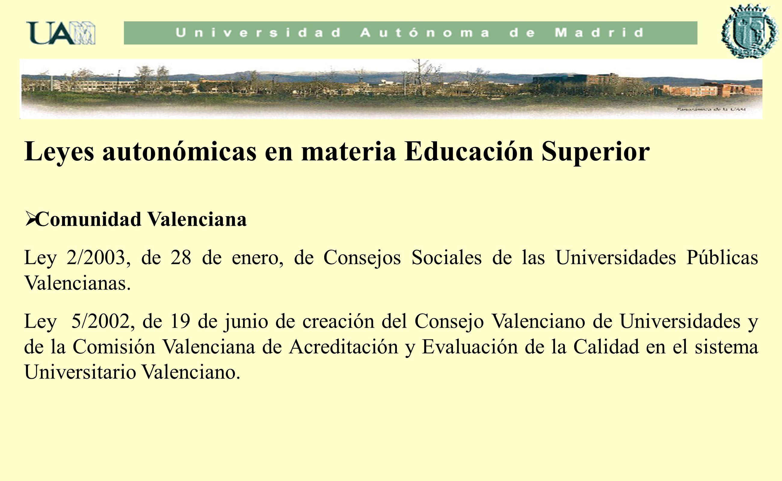 Leyes autonómicas en materia Educación Superior Comunidad Valenciana Ley 2/2003, de 28 de enero, de Consejos Sociales de las Universidades Públicas Va