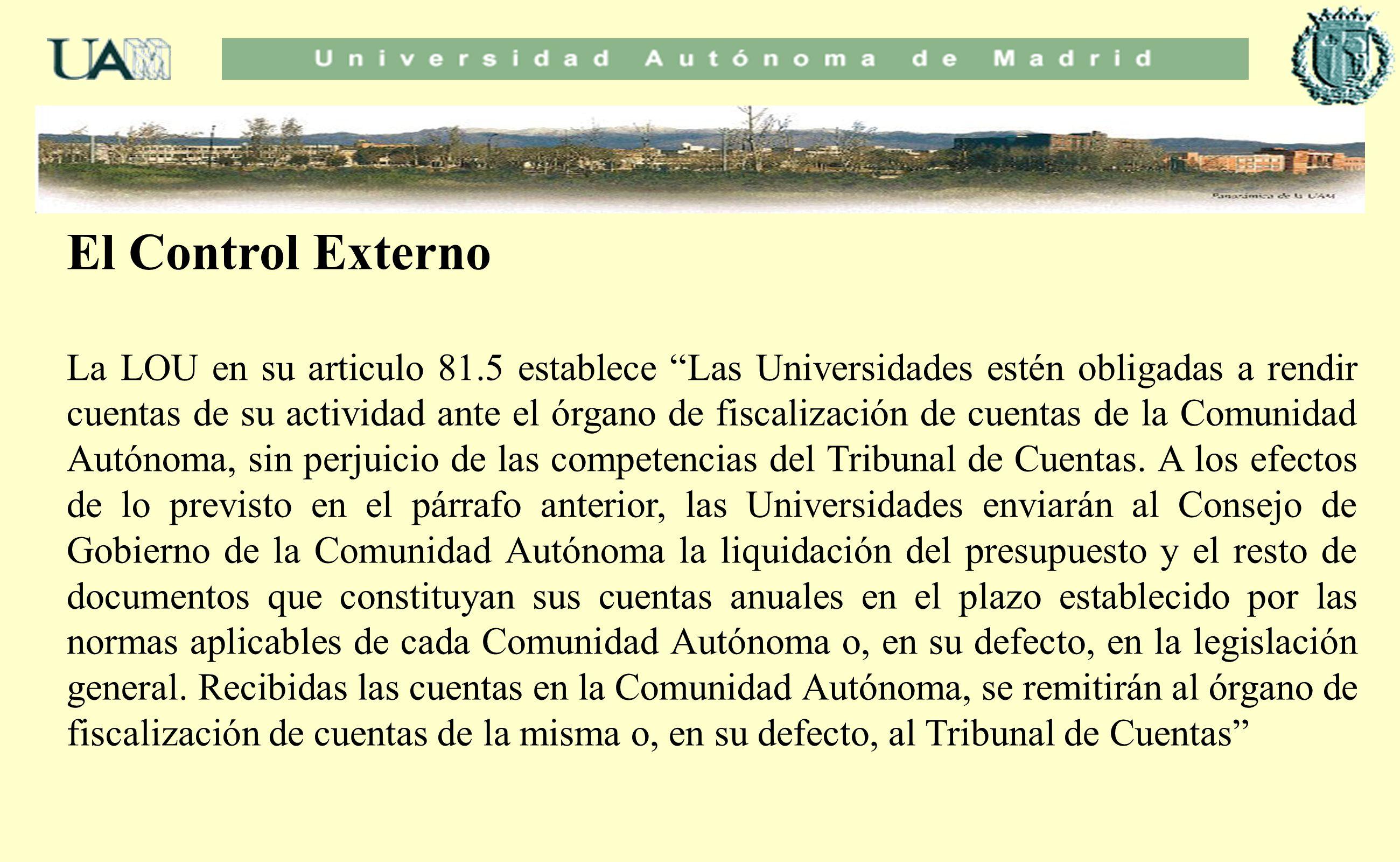 El Control Externo La LOU en su articulo 81.5 establece Las Universidades estén obligadas a rendir cuentas de su actividad ante el órgano de fiscaliza