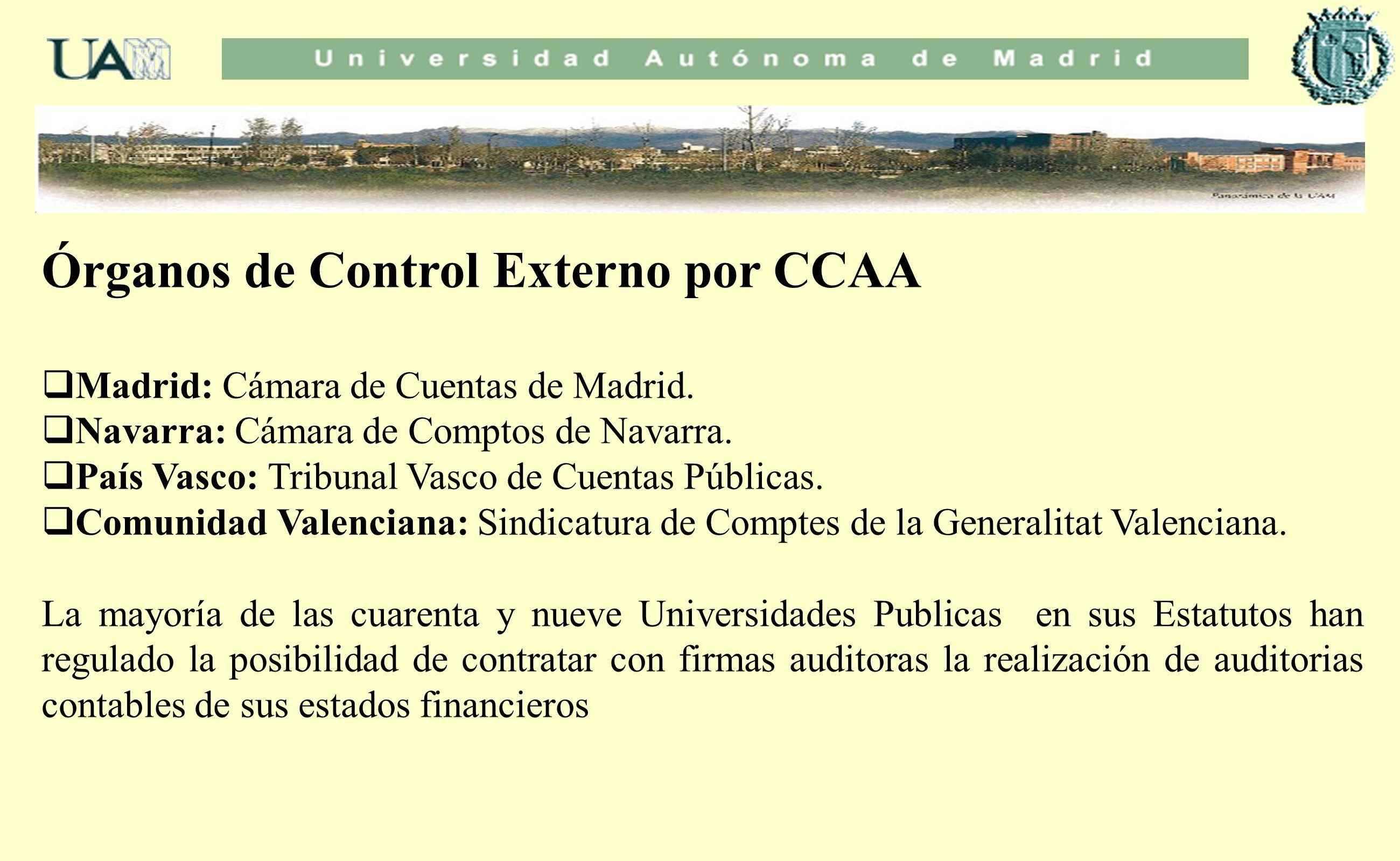 Órganos de Control Externo por CCAA Madrid: Cámara de Cuentas de Madrid. Navarra: Cámara de Comptos de Navarra. País Vasco: Tribunal Vasco de Cuentas