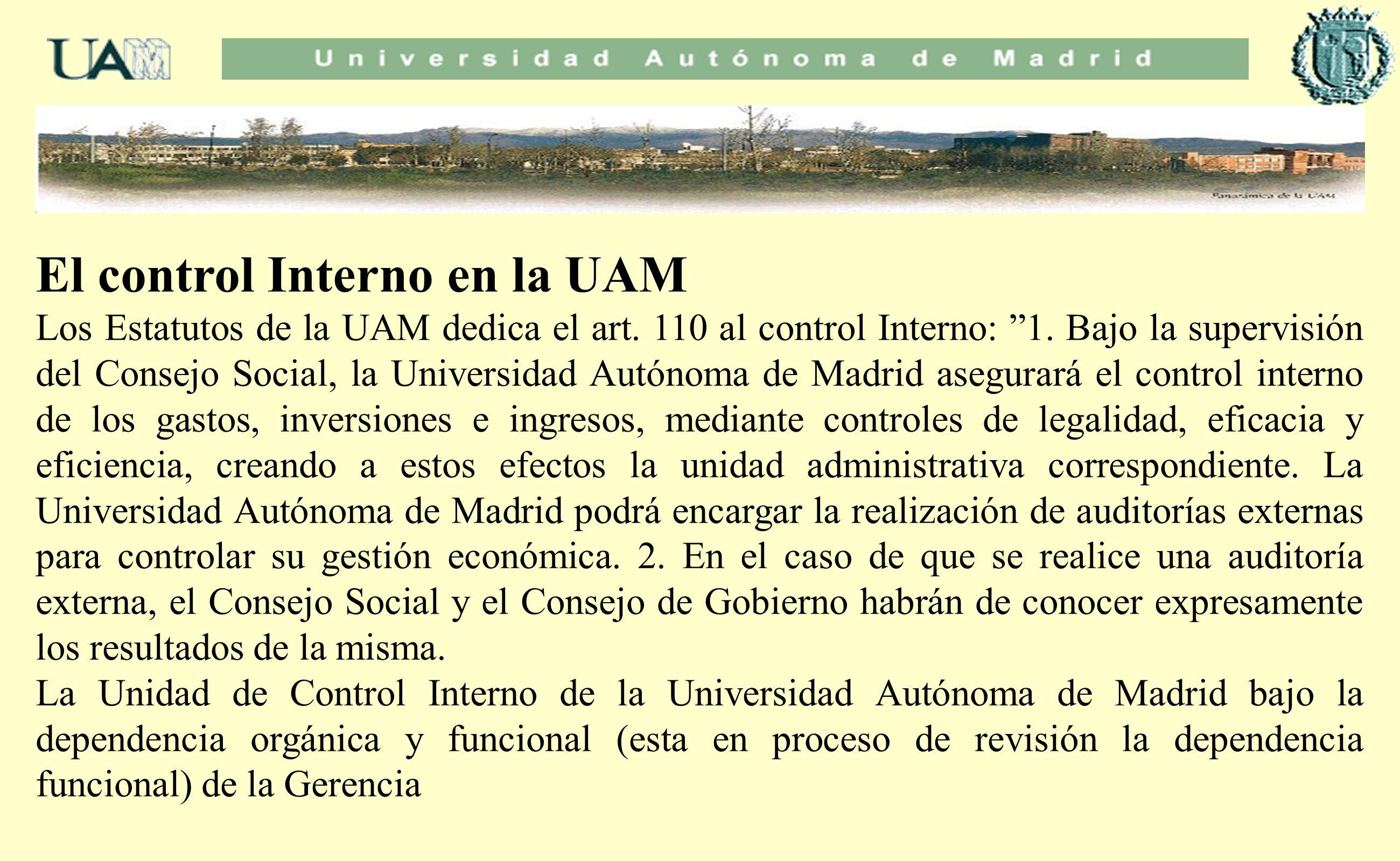 El control Interno en la UAM Los Estatutos de la UAM dedica el art. 110 al control Interno: 1. Bajo la supervisión del Consejo Social, la Universidad