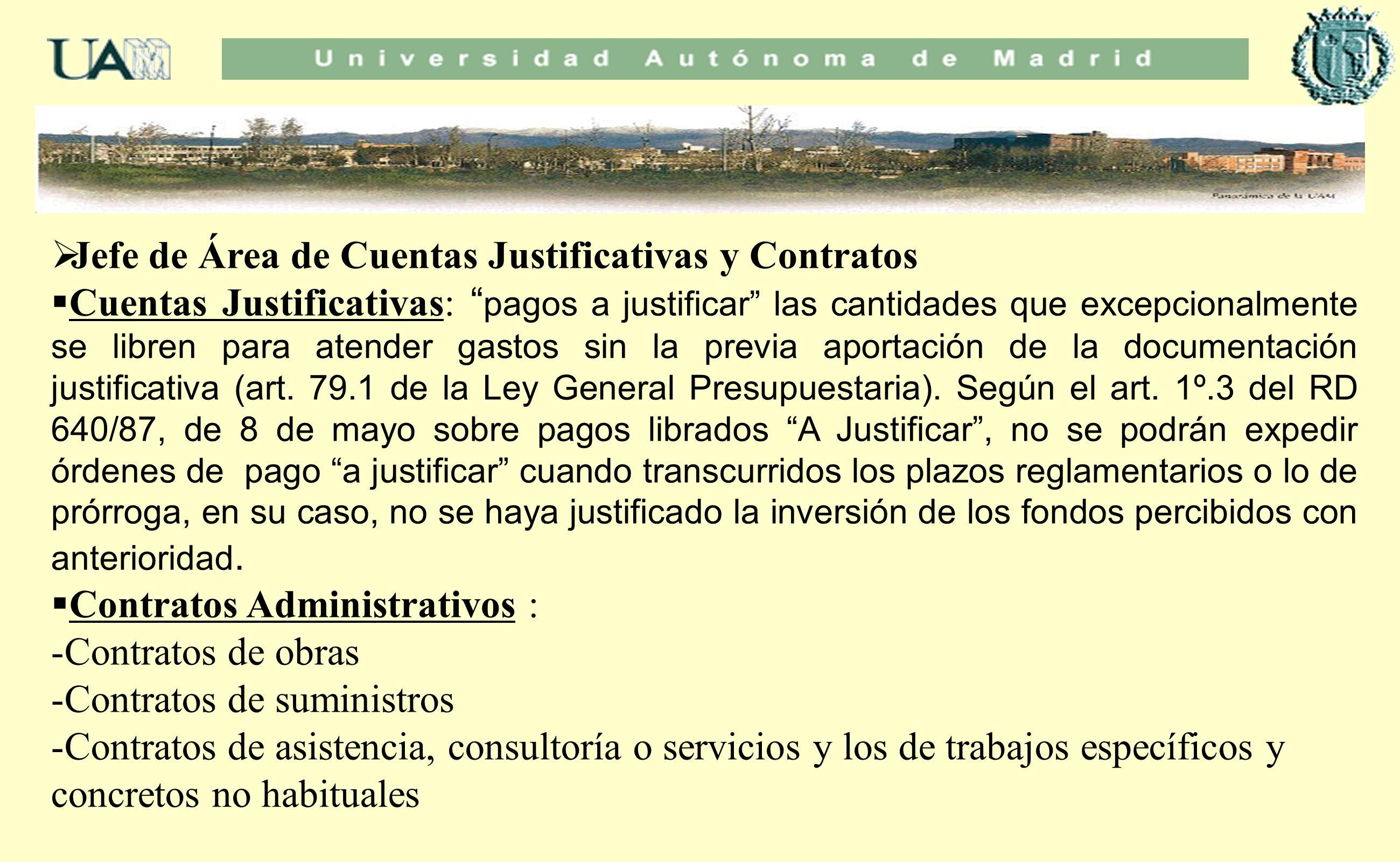 Jefe de Área de Cuentas Justificativas y Contratos Cuentas Justificativas: pagos a justificar las cantidades que excepcionalmente se libren para atend