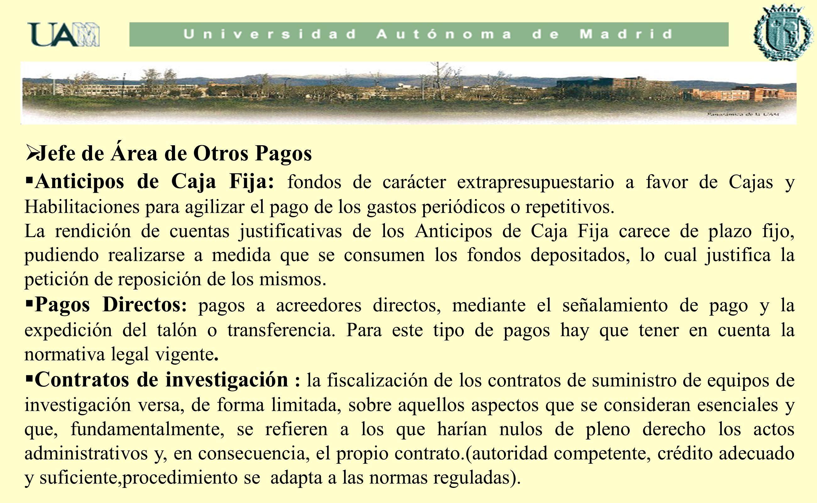 Jefe de Área de Otros Pagos Anticipos de Caja Fija : fondos de carácter extrapresupuestario a favor de Cajas y Habilitaciones para agilizar el pago de
