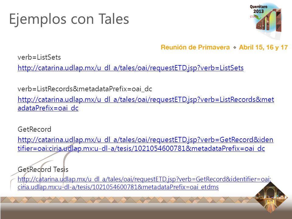 Reunión Primavera 2012 Ensenada, Baja California Ejemplos con Tales verb=ListSets http://catarina.udlap.mx/u_dl_a/tales/oai/requestETD.jsp?verb=ListSe