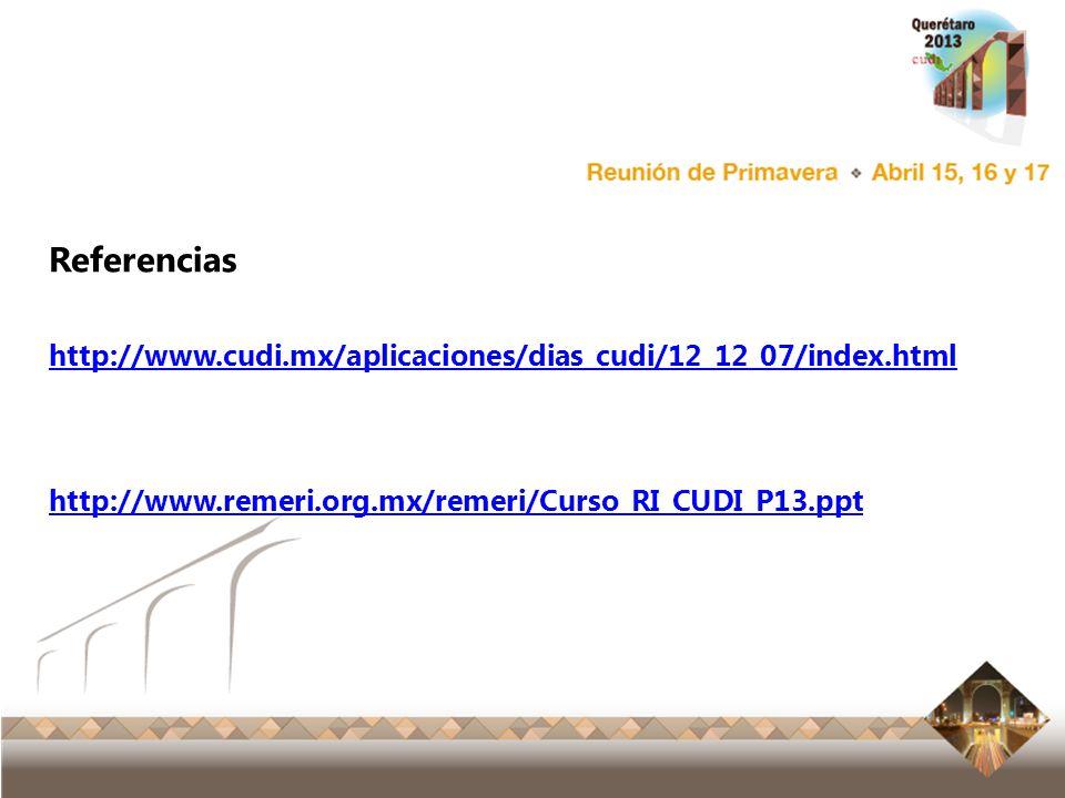Reunión Primavera 2012 Ensenada, Baja California Referencias http://www.cudi.mx/aplicaciones/dias_cudi/12_12_07/index.html http://www.remeri.org.mx/re