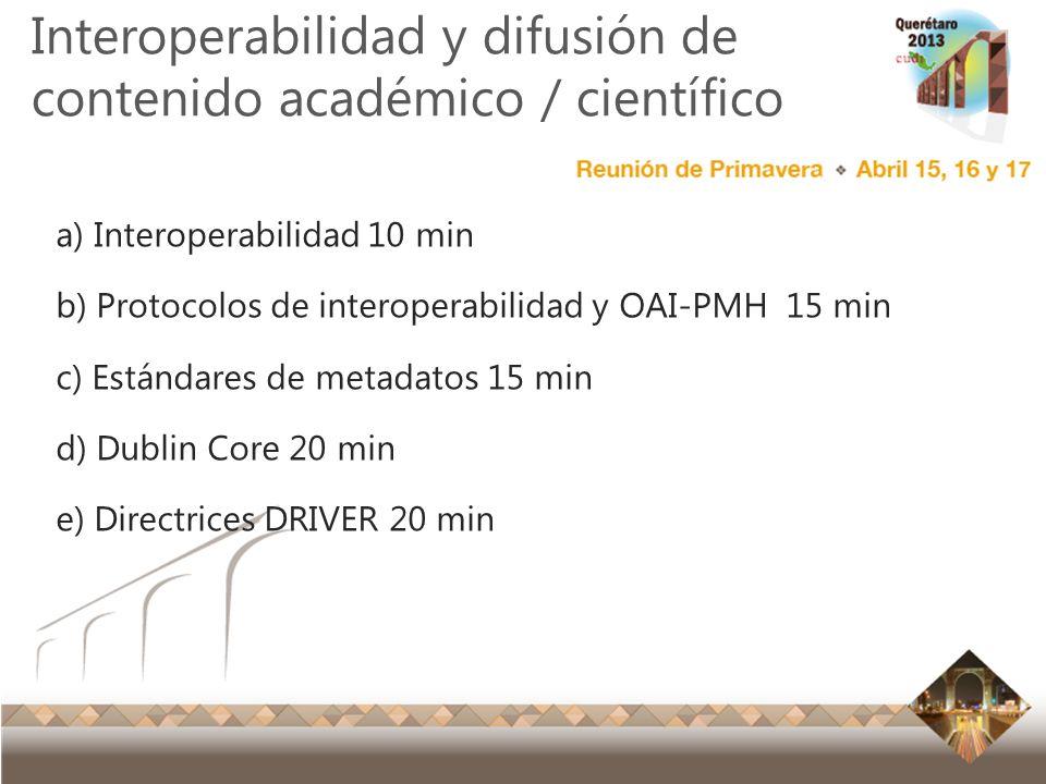 Reunión Primavera 2012 Ensenada, Baja California Interoperabilidad y difusión de contenido académico / científico a) Interoperabilidad 10 min b) Proto