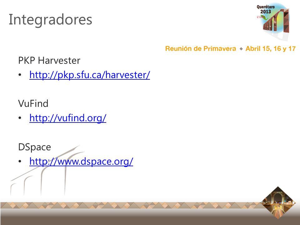 Reunión Primavera 2012 Ensenada, Baja California Integradores PKP Harvester http://pkp.sfu.ca/harvester/ VuFind http://vufind.org/ DSpace http://www.d