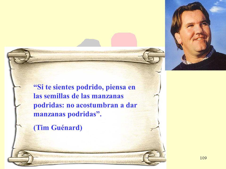 109 Si te sientes podrido, piensa en las semillas de las manzanas podridas: no acostumbran a dar manzanas podridas. (Tim Guénard)