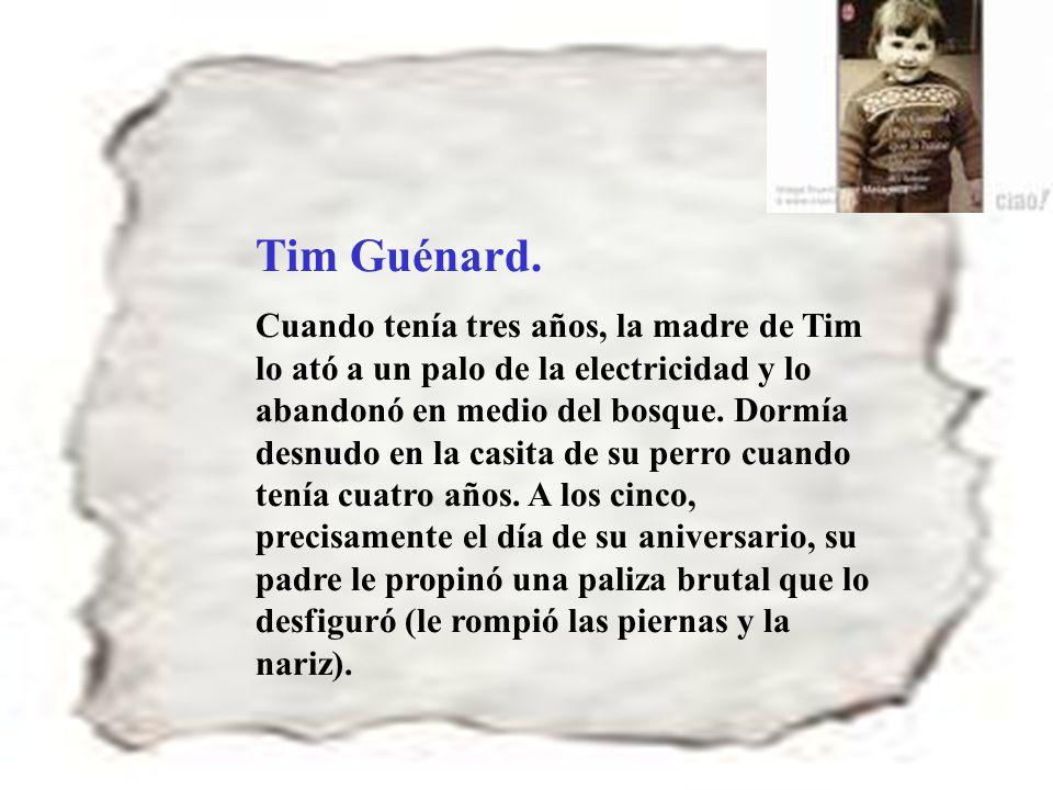 119 Tim Guénard. Cuando tenía tres años, la madre de Tim lo ató a un palo de la electricidad y lo abandonó en medio del bosque. Dormía desnudo en la c