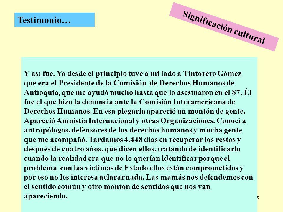 285 Testimonio… Y así fue. Yo desde el principio tuve a mi lado a Tintorero Gómez que era el Presidente de la Comisión de Derechos Humanos de Antioqui