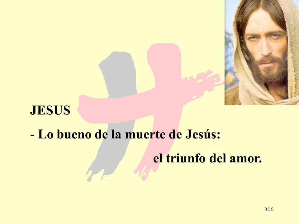306 JESUS - Lo bueno de la muerte de Jesús: el triunfo del amor.