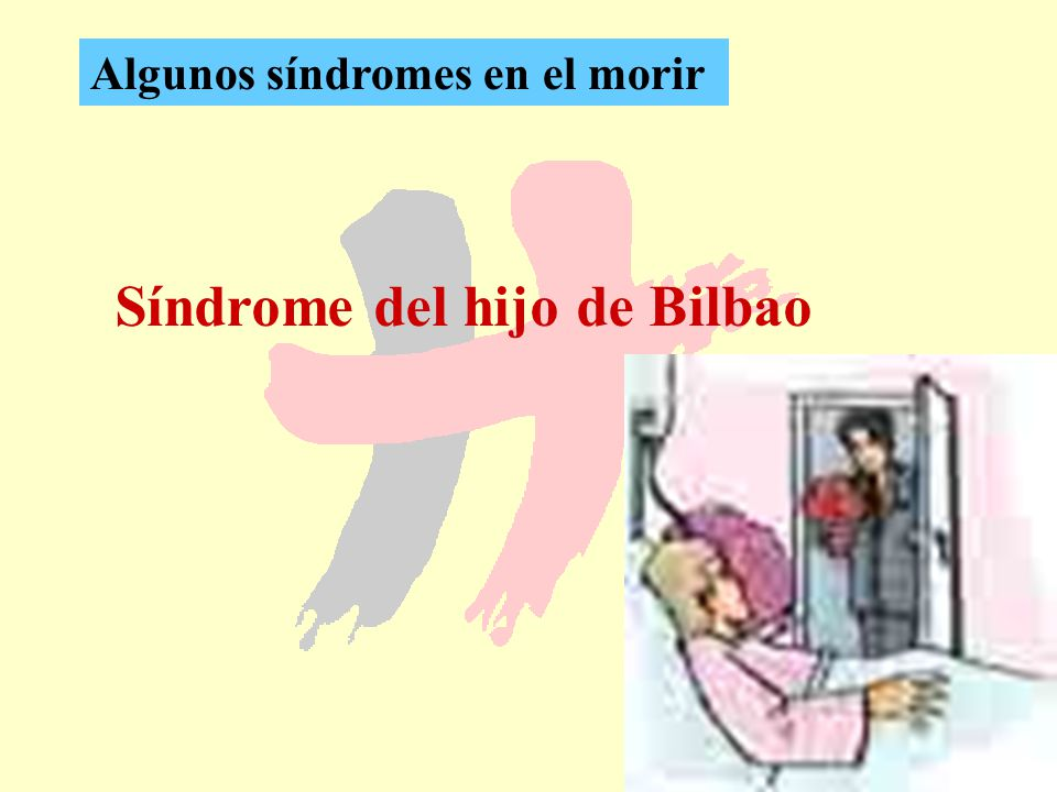 31 Síndrome del hijo de Bilbao Algunos síndromes en el morir