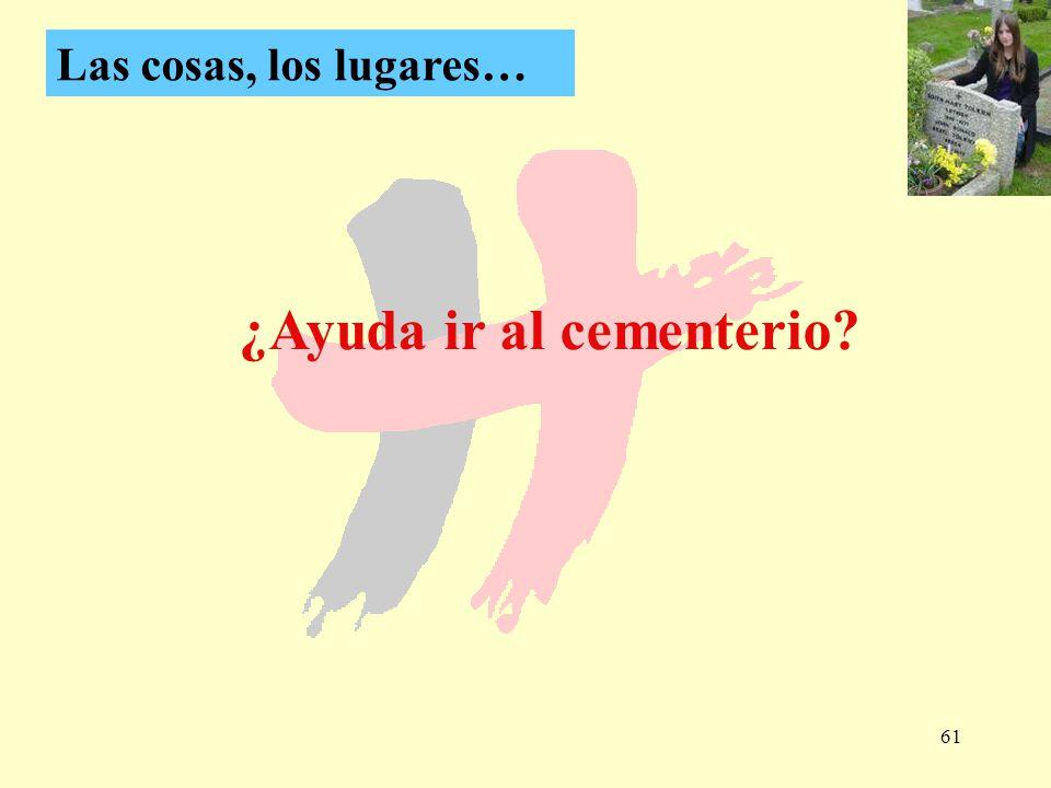 61 ¿Ayuda ir al cementerio? Las cosas, los lugares…