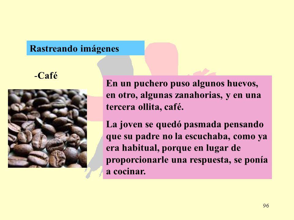 96 -Café Rastreando imágenes En un puchero puso algunos huevos, en otro, algunas zanahorias, y en una tercera ollita, café. La joven se quedó pasmada