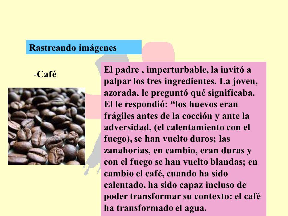98 -Café Rastreando imágenes El padre, imperturbable, la invitó a palpar los tres ingredientes. La joven, azorada, le preguntó qué significaba. El le