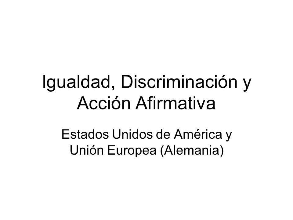 Igualdad, Discriminación y Acción Afirmativa Estados Unidos de América y Unión Europea (Alemania)