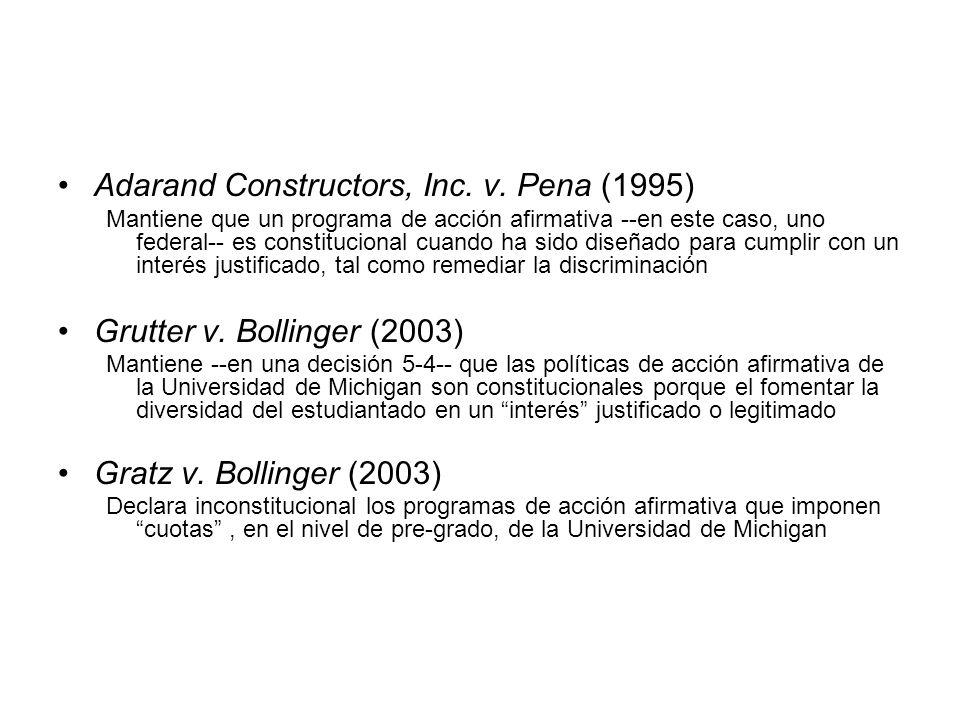 Adarand Constructors, Inc. v. Pena (1995) Mantiene que un programa de acción afirmativa --en este caso, uno federal-- es constitucional cuando ha sido