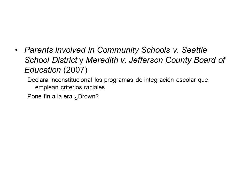 Parents Involved in Community Schools v. Seattle School District y Meredith v. Jefferson County Board of Education (2007) Declara inconstitucional los
