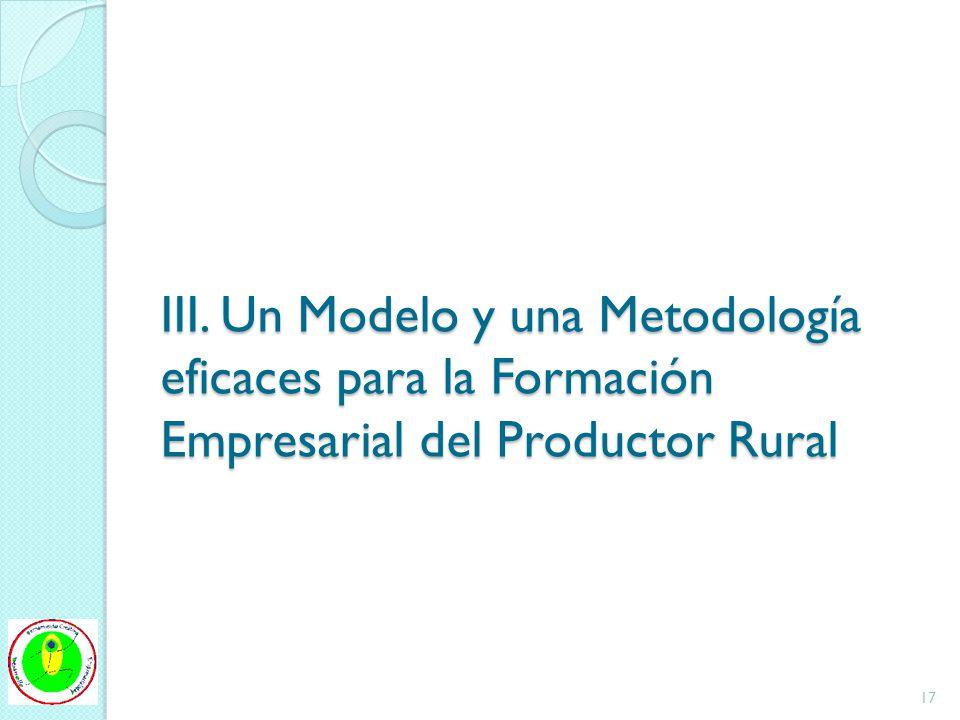 III. Un Modelo y una Metodología eficaces para la Formación Empresarial del Productor Rural 17