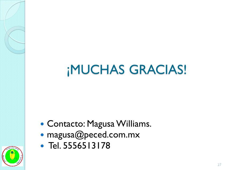 ¡MUCHAS GRACIAS! Contacto: Magusa Williams. magusa@peced.com.mx Tel. 5556513178 27