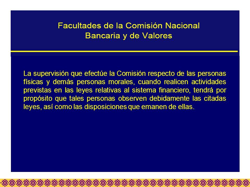 La supervisión que efectúe la Comisión respecto de las personas físicas y demás personas morales, cuando realicen actividades previstas en las leyes r