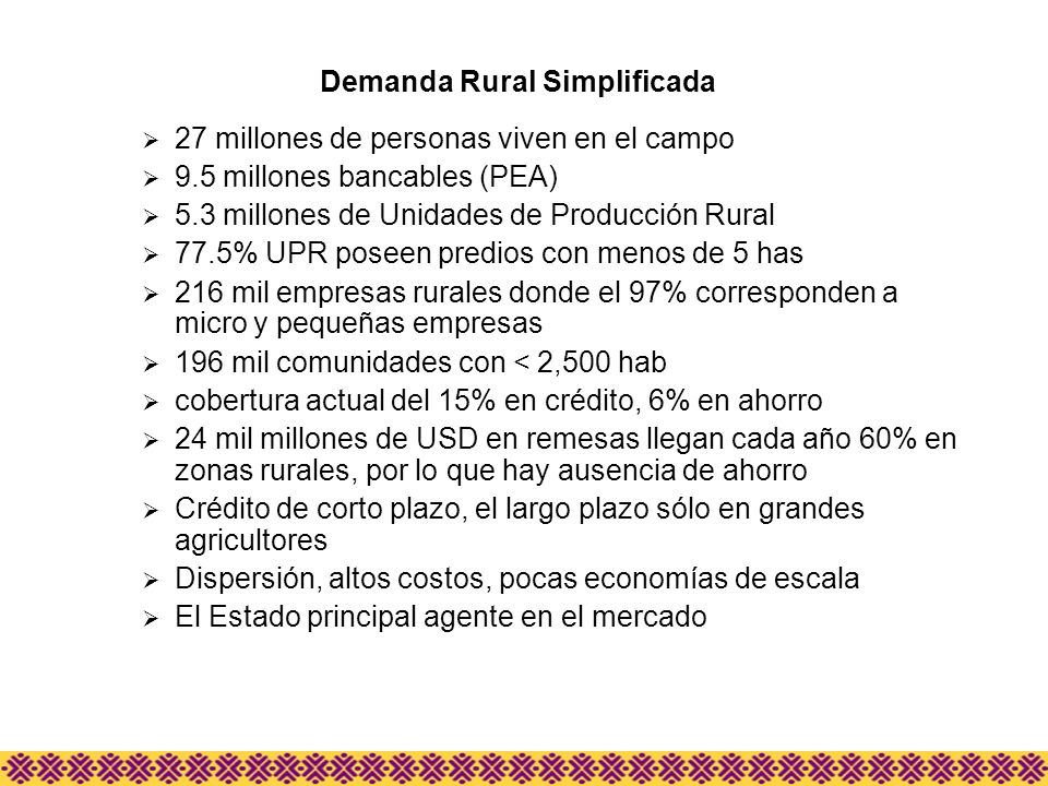 27 millones de personas viven en el campo 9.5 millones bancables (PEA) 5.3 millones de Unidades de Producción Rural 77.5% UPR poseen predios con menos