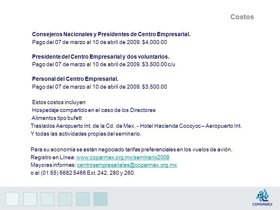 10 Costos Consejeros Nacionales y Presidentes de Centro Empresarial. Pago del 07 de marzo al 10 de abril de 2009. $4,000.00 Presidente del Centro Empr