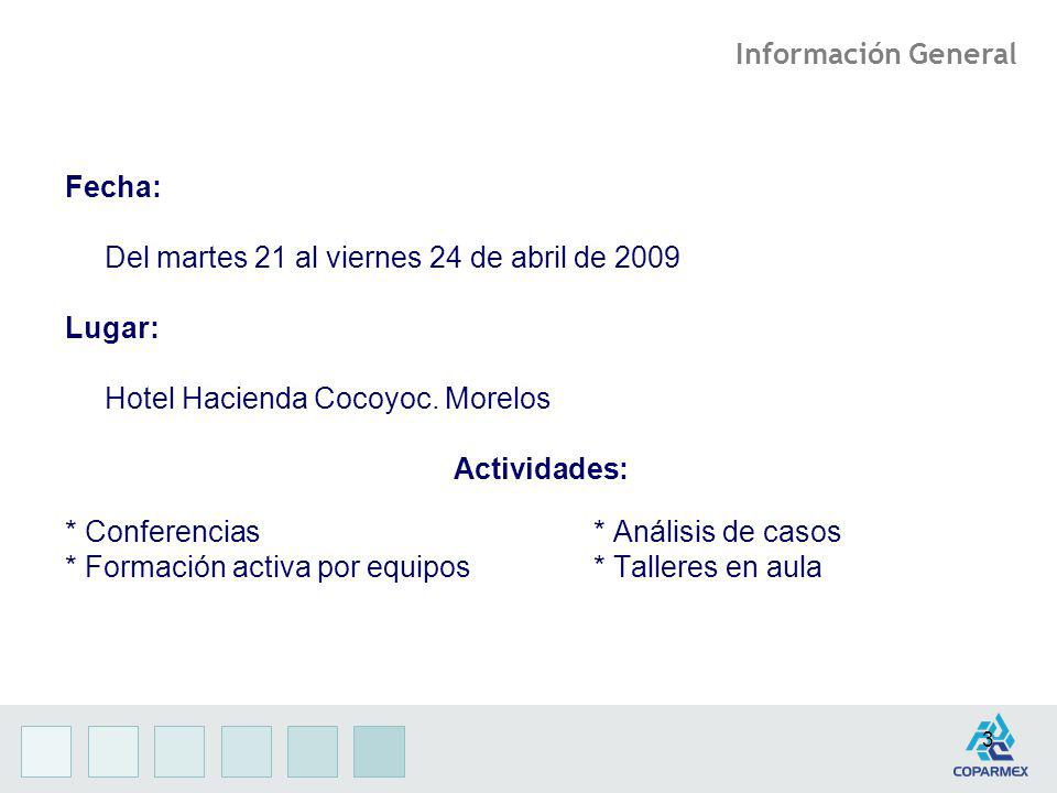 3 Fecha: Del martes 21 al viernes 24 de abril de 2009 Lugar: Hotel Hacienda Cocoyoc. Morelos Actividades: * Conferencias * Análisis de casos * Formaci