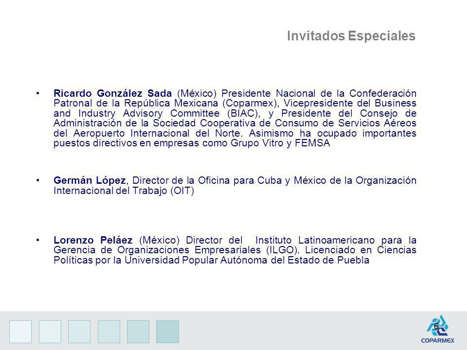 6 Invitados Especiales Ricardo González Sada (México) Presidente Nacional de la Confederación Patronal de la República Mexicana (Coparmex), Vicepresid