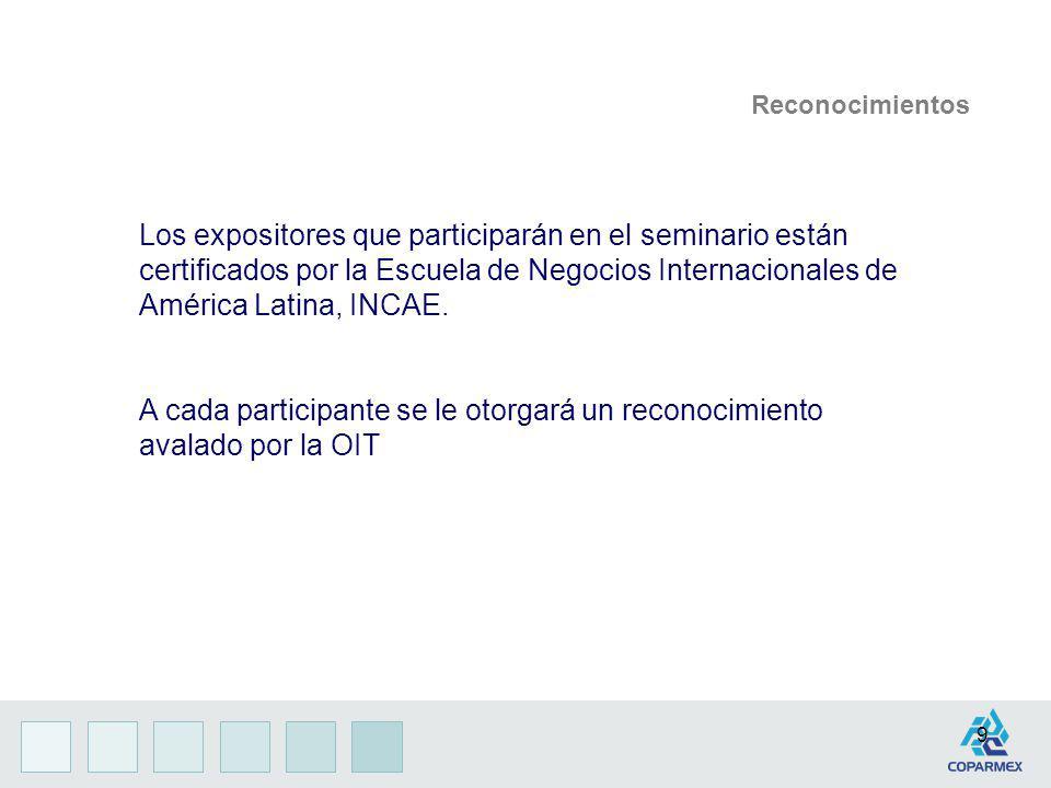 9 Los expositores que participarán en el seminario están certificados por la Escuela de Negocios Internacionales de América Latina, INCAE. A cada part