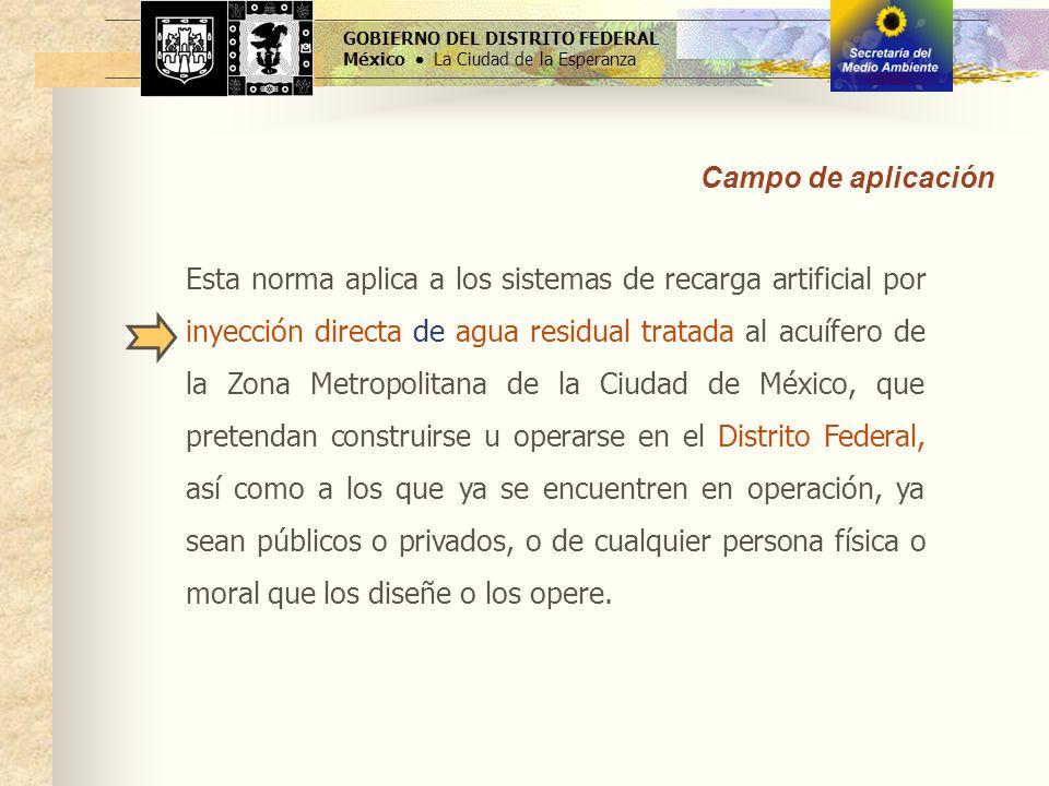 GOBIERNO DEL DISTRITO FEDERAL México La Ciudad de la Esperanza Esta norma aplica a los sistemas de recarga artificial por inyección directa de agua re
