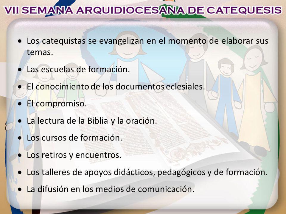 Los catequistas se evangelizan en el momento de elaborar sus temas. Las escuelas de formación. El conocimiento de los documentos eclesiales. El compro