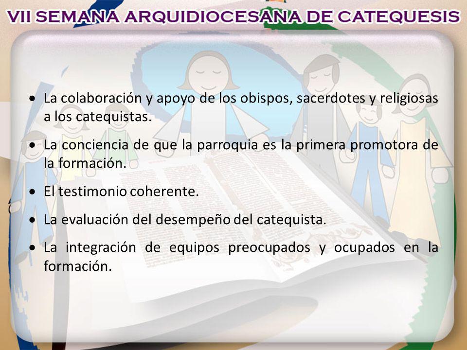 La colaboración y apoyo de los obispos, sacerdotes y religiosas a los catequistas. La conciencia de que la parroquia es la primera promotora de la for