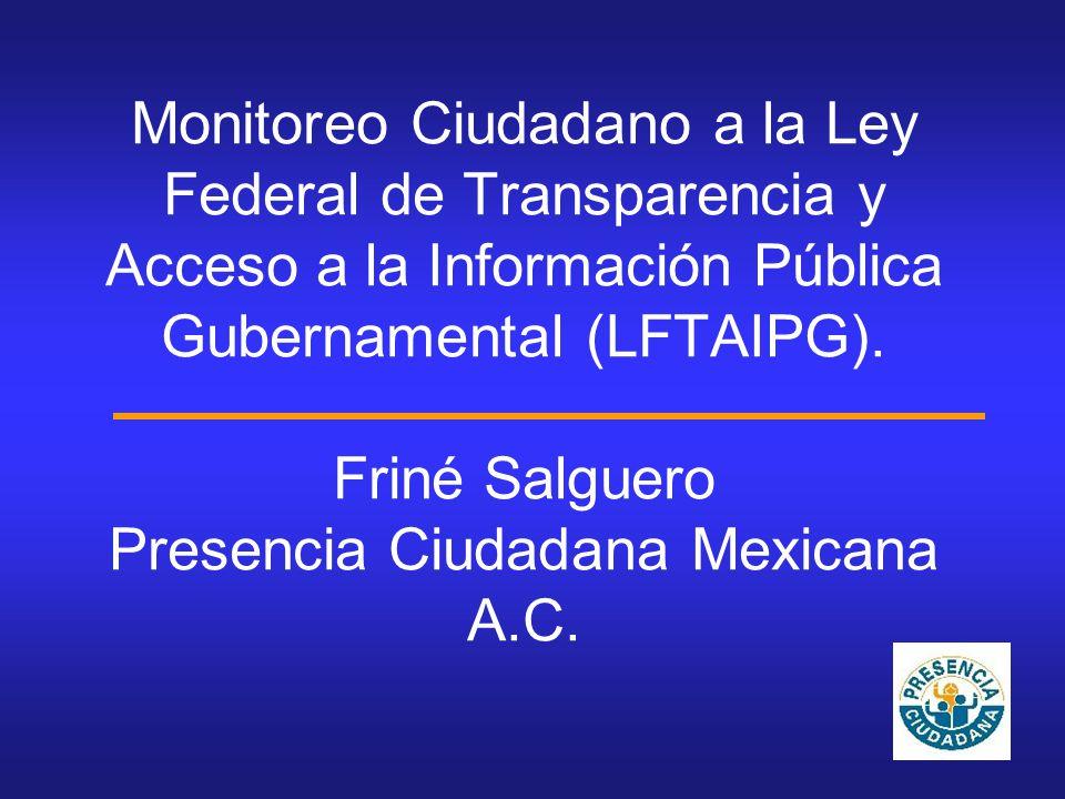 Monitoreo Ciudadano a la Ley Federal de Transparencia y Acceso a la Información Pública Gubernamental (LFTAIPG).