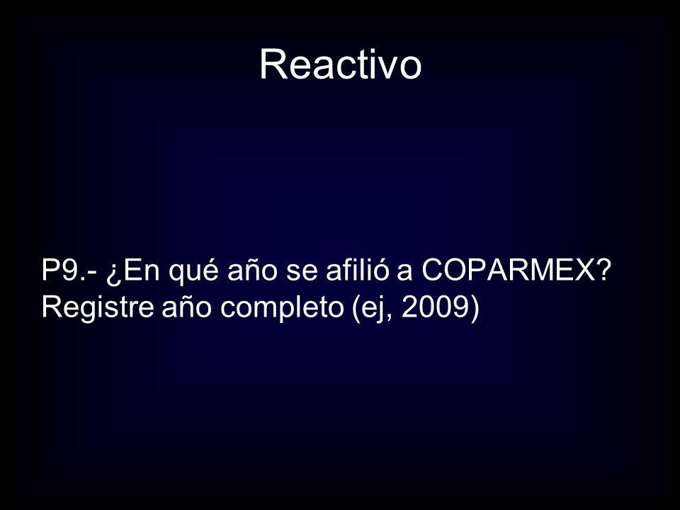Reactivo P9.- ¿En qué año se afilió a COPARMEX Registre año completo (ej, 2009)
