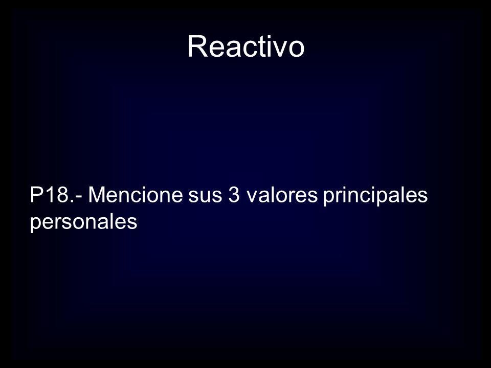 Reactivo P18.- Mencione sus 3 valores principales personales