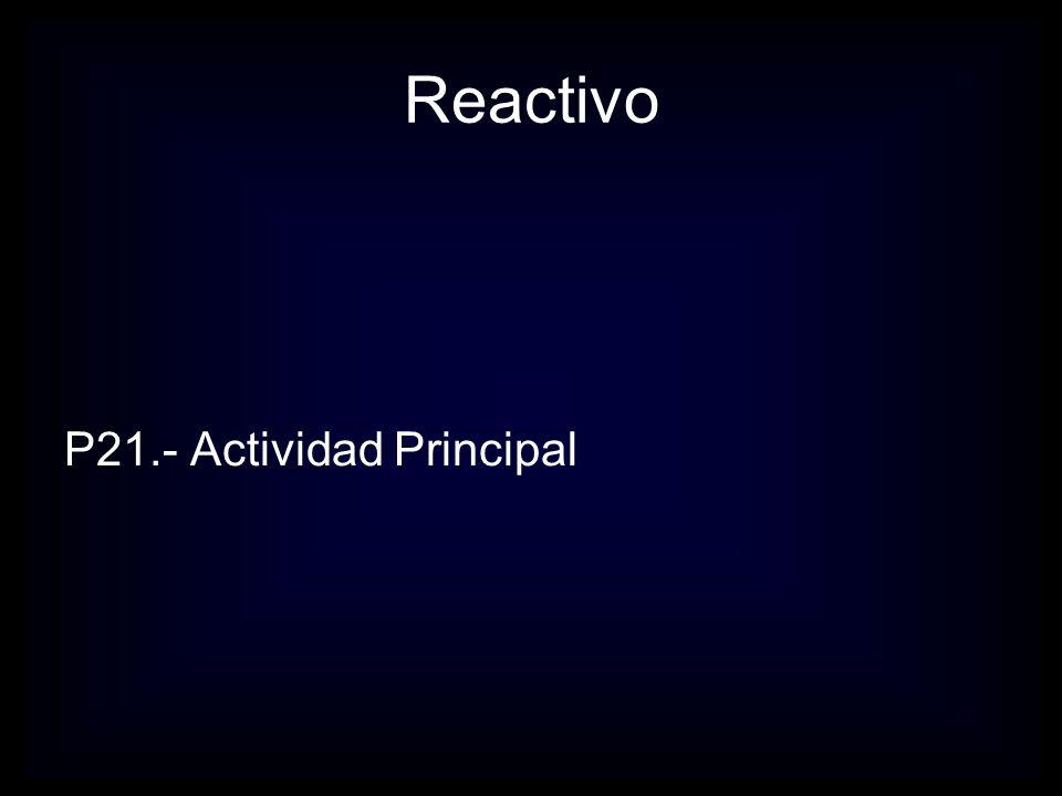 Reactivo P21.- Actividad Principal