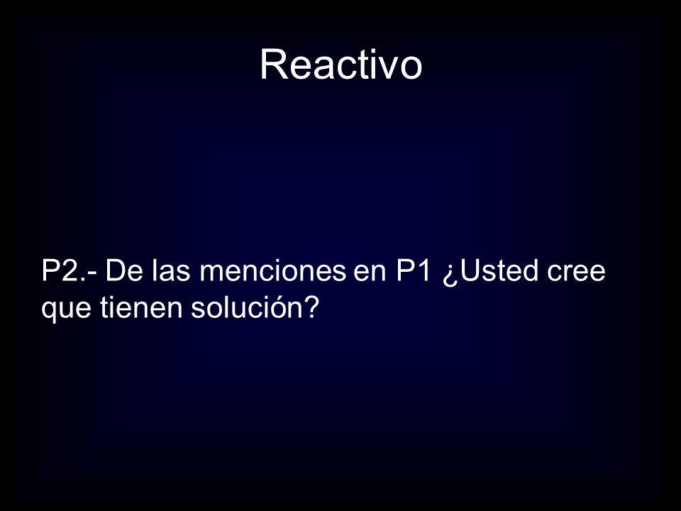 Reactivo P2.- De las menciones en P1 ¿Usted cree que tienen solución