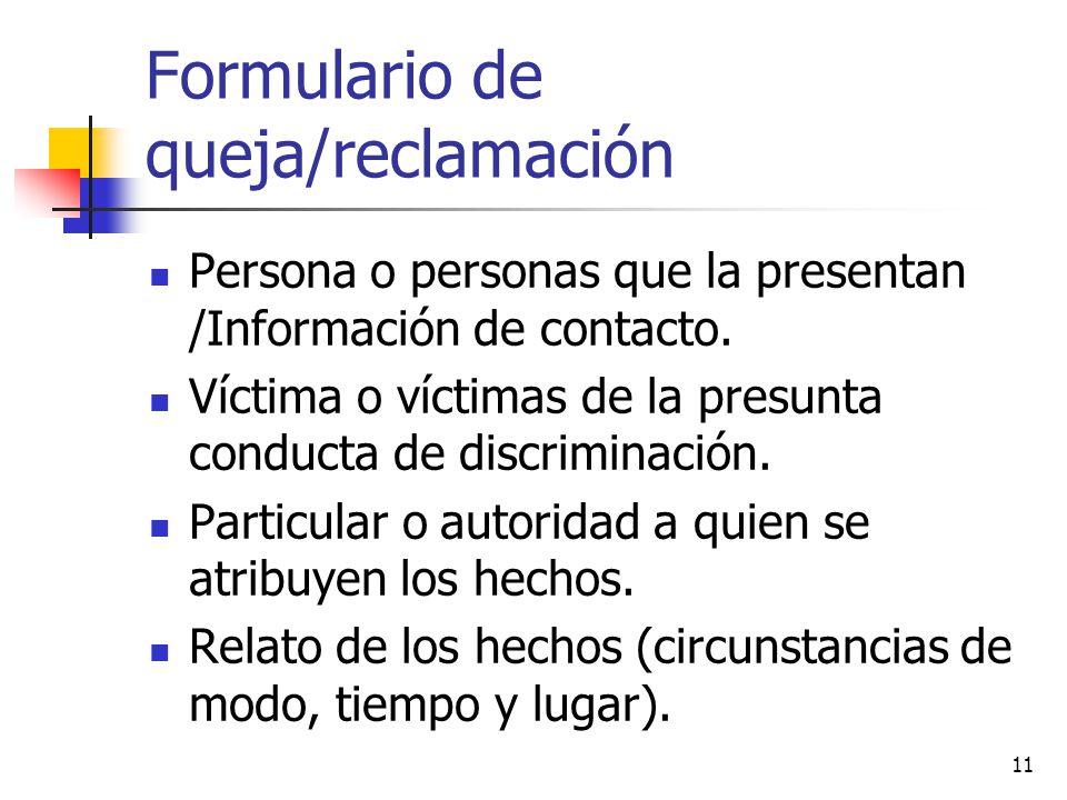 Formulario de queja/reclamación Persona o personas que la presentan /Información de contacto. Víctima o víctimas de la presunta conducta de discrimina