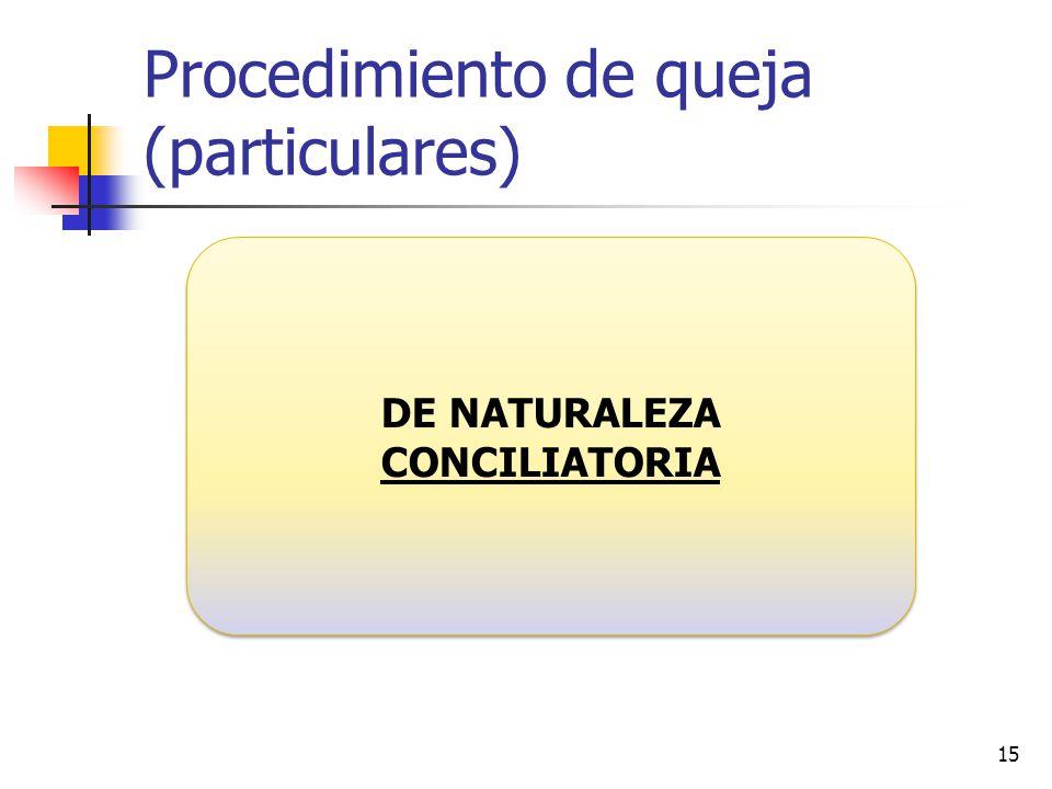 Procedimiento de queja (particulares) 15 DE NATURALEZA CONCILIATORIA