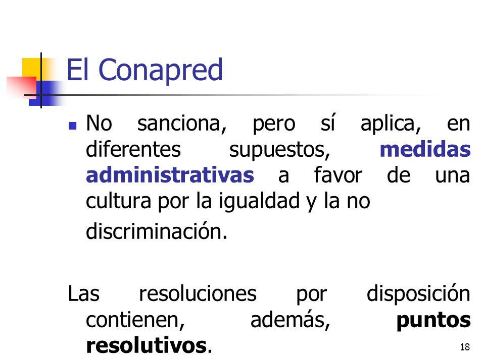 El Conapred No sanciona, pero sí aplica, en diferentes supuestos, medidas administrativas a favor de una cultura por la igualdad y la no discriminació