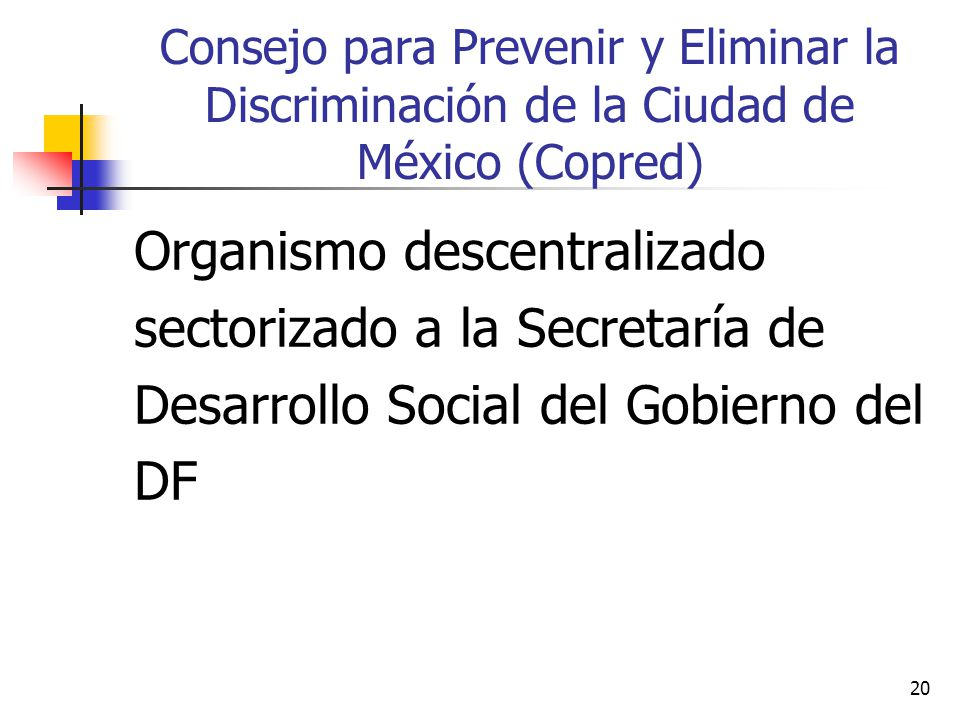 Consejo para Prevenir y Eliminar la Discriminación de la Ciudad de México (Copred) Organismo descentralizado sectorizado a la Secretaría de Desarrollo