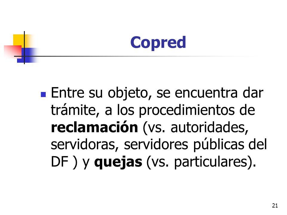 Copred Entre su objeto, se encuentra dar trámite, a los procedimientos de reclamación (vs. autoridades, servidoras, servidores públicas del DF ) y que