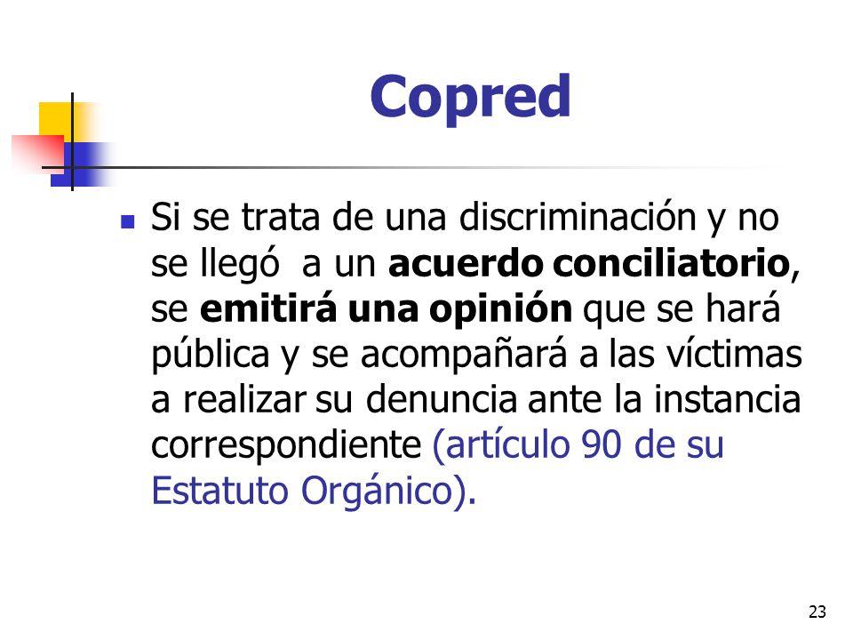 Copred Si se trata de una discriminación y no se llegó a un acuerdo conciliatorio, se emitirá una opinión que se hará pública y se acompañará a las ví