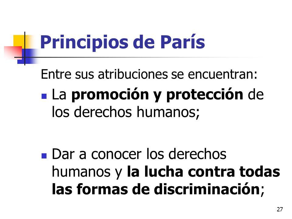 Principios de París Entre sus atribuciones se encuentran: La promoción y protección de los derechos humanos; Dar a conocer los derechos humanos y la l