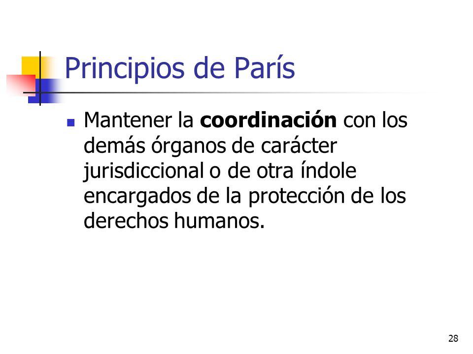 Principios de París Mantener la coordinación con los demás órganos de carácter jurisdiccional o de otra índole encargados de la protección de los dere