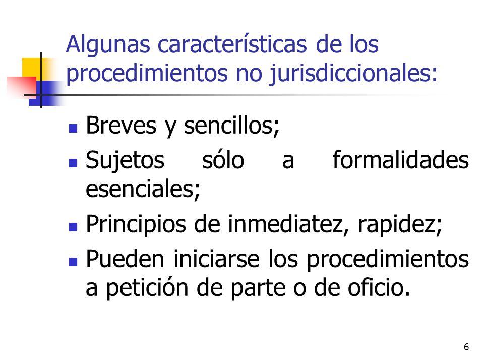 Algunas características de los procedimientos no jurisdiccionales: Breves y sencillos; Sujetos sólo a formalidades esenciales; Principios de inmediate